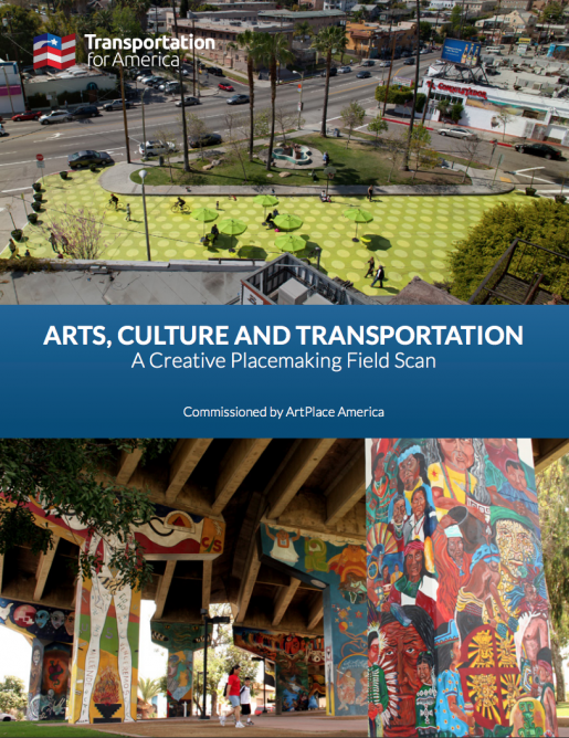 Arts, Culture and Transportation: A Creative Placemaking Field Scan
