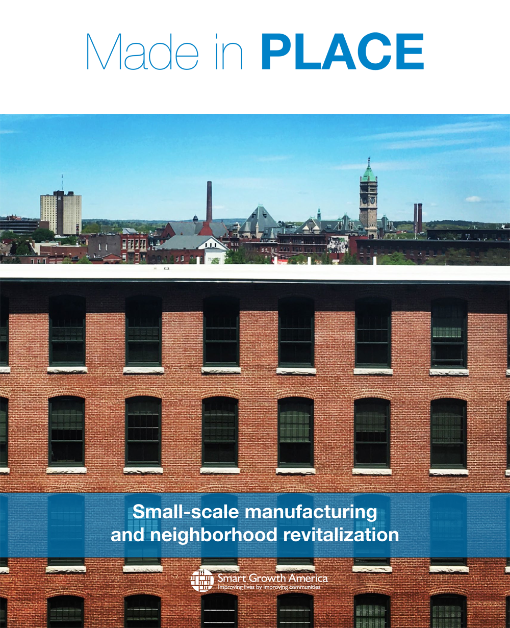 Made in Place: Small-Scale Manufacturing & Neighborhood Revitalization